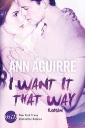 I want it that way - Ann Aguirre, Alexandra Hinrichsen, Ivonne Senn (ISBN: 9783956492099)