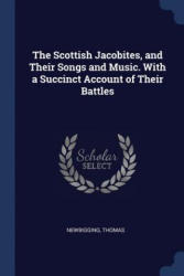 THE SCOTTISH JACOBITES, AND THEIR SONGS - THOMAS, NEWBIGGING (ISBN: 9781376948578)
