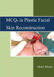 MCQS in Plastic Facial Skin Reconstruction - Mosea JB(OMFS), FFDRCSI(OSOM), MFDRCSI, BDS. , Akeel (ISBN: 9781326328412)