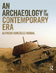 Archaeology of the Contemporary Era - Alfredo Gonzalez-Ruibal (ISBN: 9781138338449)