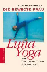 Die bewegte Frau. Luna-Yoga - Adlheid Ohlig (ISBN: 9783485012072)