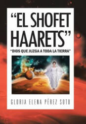 """El Shofet Haarets"""" - Gloria Elena Perez Soto (ISBN: 9781463355944)"""