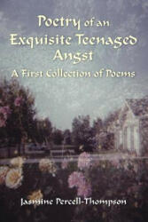 Poetry of an Exquisite Teenaged Angst - Jasmine Percell-Thompson (ISBN: 9781105274978)