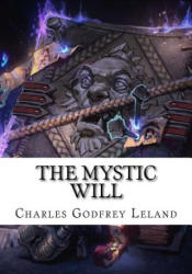 The Mystic Will - Charles Godfrey Leland (ISBN: 9781727777949)