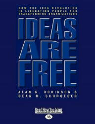 Ideas Are Free: How the Idea Revolution Is Liberating People and Transforming Organizations (Easyread Large Edition) - Alan G. Robinson, Dean M. Schroeder (ISBN: 9781442962347)