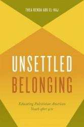 Unsettled Belonging - Educating Palestinian American Youth after 9/11 (ISBN: 9780226289465)