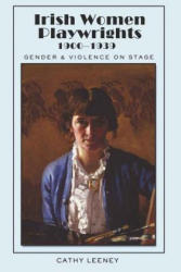 Irish Women Playwrights 1900-1939 - Gender and Violence on Stage (ISBN: 9781433103322)