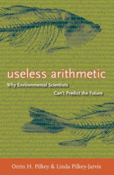 Useless Arithmetic - Why Environmental Scientists Can't Predict the Future (ISBN: 9780231132138)