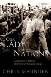 Our Lady of the Nations - Apparitions of Mary in 20th-Century Catholic Europe (ISBN: 9780198788645)