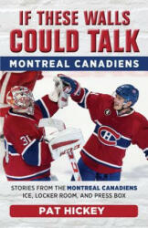 If These Walls Could Talk: Montreal Canadiens - Stories from the Montreal Canadiens Ice, Locker Room, and Press Box (ISBN: 9781629375205)