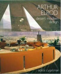 Arthur Elrod - Desert Modern Design (ISBN: 9781423648789)