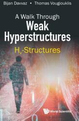 Walk Through Weak Hyperstructures, A: Hv-structures (ISBN: 9789813278868)