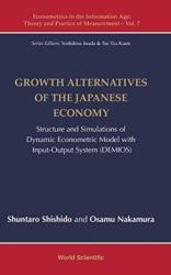 Growth Alternatives Of The Japanese Economy: Structure And Simulations Of Dynamic Econometric Model With Input-output System (ISBN: 9789813278219)