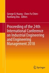 Proceeding of the 24th International Conference on Industrial Engineering and Engineering Management 2018 (ISBN: 9789811334016)