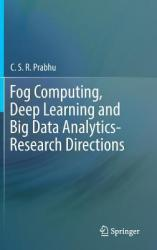 Fog Computing, Deep Learning and Big Data Analytics-Research Directions (ISBN: 9789811332081)