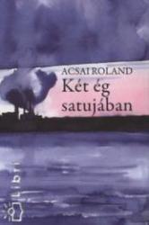 ACSAI ROLAND - KÉT ÉG SATUJÁBAN (2008)