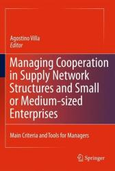 Managing Cooperation in Supply Network Structures and Small or Medium-sized Enterprises - Main Criteria and Tools for Managers (2011)
