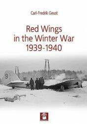 Red Wings in the Winter War 1939-1940 - Carl-Fredrik Geust (ISBN: 9788365958518)