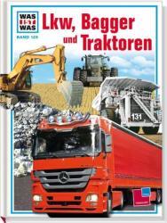 Was ist Was. Lkw, Bagger und Traktoren (2010)