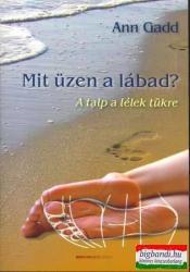 Ann Gadd - Mit üzen a lábad? - A talp a lélek tükre (2009)