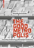 Good Metropolis - From Urban Formlessness to Metropolitan Architecture (ISBN: 9783035616323)