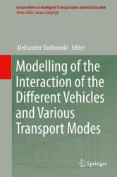Modelling of the Interaction of the Different Vehicles and Various Transport Modes (ISBN: 9783030115111)