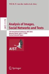 Analysis of Images, Social Networks and Texts - 7th International Conference, AIST 2018, Moscow, Russia, July 5-7, 2018, Revised Selected Papers (ISBN: 9783030110260)