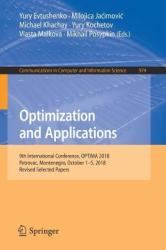Optimization and Applications: 9th International Conference, Optima 2018, Petrovac, Montenegro, October 1-5, 2018, Revised Selected Papers (ISBN: 9783030109332)