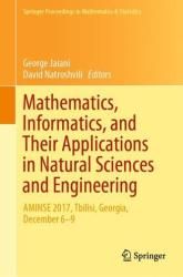 Mathematics, Informatics, and Their Applications in Natural Sciences and Engineering - AMINSE 2017, Tbilisi, Georgia, December 6-9 (ISBN: 9783030104184)