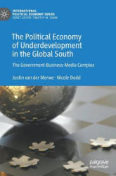 Political Economy of Underdevelopment in the Global South - The Government-Business-Media Complex (ISBN: 9783030050955)