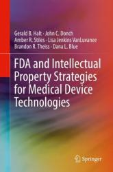 FDA and Intellectual Property Strategies for Medical Device Technologies (ISBN: 9783030044619)