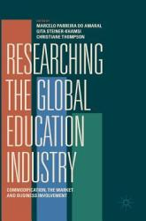 Researching the Global Education Industry - Commodification, the Market and Business Involvement (ISBN: 9783030042356)