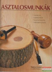Stephen Corbett, John Freeman - Asztalosmunkák - Anyagok, szerszámok, alapműveletek, mesterfogások (2006)