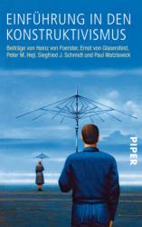 Einführung in den Konstruktivismus - Heinz von Foerster, Ernst von Glasersfeld, Peter M. Hejl (ISBN: 9783492211659)