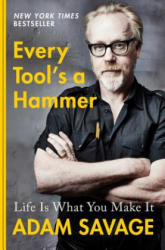 Every Tool's a Hammer: Life Is What You Make It - Adam Savage (ISBN: 9781982113476)