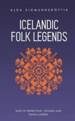 Icelandic Folk Legends: Tales of Apparitions, Outlaws and Things Unseen (ISBN: 9781970125054)