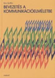 EM GRIFFIN BEVEZETÉS A KOMMUNIKÁCIÓELMÉLETBE 1 db (2003)
