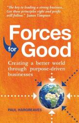 Forces for Good - Creating a better world through purpose-driven businesses (ISBN: 9781912300211)