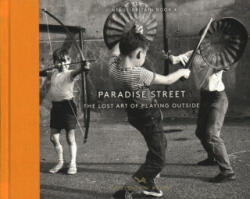 Paradise Street - The Lost Art of Playing Outside (ISBN: 9781910566466)
