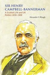 Sir Henry Campbell-Bannerman - A Scottish Life and UK Politics 1836-1908 (ISBN: 9781849636667)