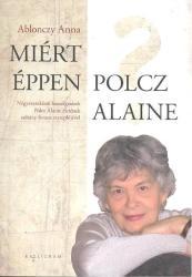 Miért éppen Polcz Alaine? (2009)