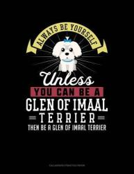 Always Be Yourself Unless You Can Be a Glen of Imaal Terrier Then Be a Glen of Imaal Terrier: 6 Columns Columnar Pad (ISBN: 9781799189299)