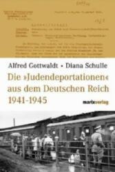 Die 'Judendeportationen' aus dem Deutschen Reich von 1941-1945 - Alfred Gottwaldt, Diana Schulle (2005)