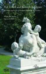 Tod, Gluck und Ruhm in Sanssouci (German Edition) - Adrian von Buttlar, Marcus Köhler (2012)
