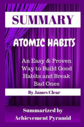Summary: Atomic Habits: An Easy & Proven Way to Build Good Habits and Break Bad Ones by James Clear - Achievement Pyramid (ISBN: 9781798920633)
