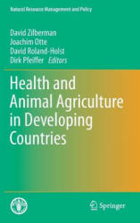 Health and Animal Agriculture in Developing Countries - David Zilberman, Joachim Otte, David Roland-Holst, Dirk Pfeiffer (2011)