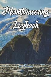 Mountaineering Logbook: Record Routes, Gear, Reviews, Backpack Prep, Best Locations and Records of Mountaineering (ISBN: 9781798662281)
