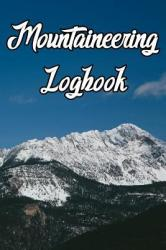 Mountaineering Logbook: Record Routes, Gear, Reviews, Backpack Prep, Best Locations and Records of Mountaineering (ISBN: 9781798662274)