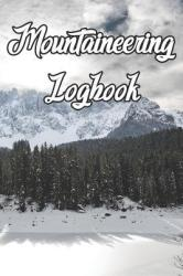 Mountaineering Logbook: Record Routes, Gear, Reviews, Backpack Prep, Best Locations and Records of Mountaineering (ISBN: 9781798662236)