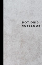 Dot Grid Notebook: Bullet Journal, Dotted Notebook, Dot Grid Paper, 5.5 X 8.5, 100 Pages - A. Journal (ISBN: 9781798597385)